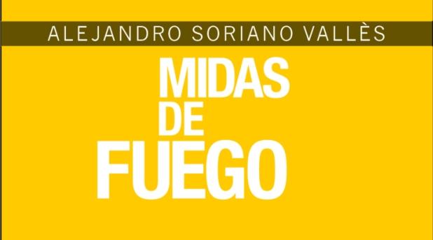 """Sobre """"Midas de fuego"""" de Alejandro Soriano Vallès"""