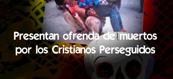 Ofrenda de muertos por los Cristianos Perseguidos