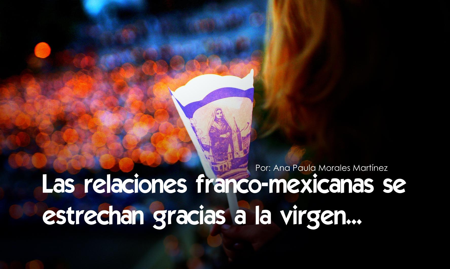 Las relaciones franco-mexicanas se estrechan gracias a la virgen