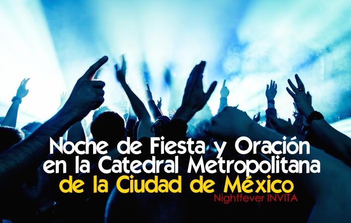 Noche de Fiesta y Oración en la Catedral Metropolitana de la Ciudad de México